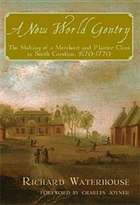 A New World Gentry: The Making of a Merchant and Planter Class in South Carolina, 1670-1770