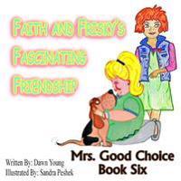 Faith and Frisky's Fascinating Friendship: Mrs. Good Choice Book Six