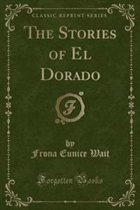 The Stories of El Dorado (Classic Reprint)