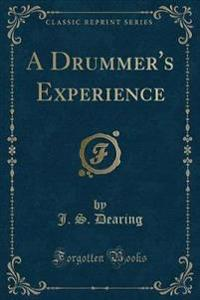 A Drummer's Experience (Classic Reprint)