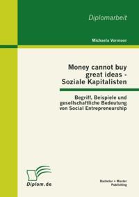 Money cannot buy great ideas - Soziale Kapitalisten: Begriff, Beispiele und gesellschaftliche Bedeutung von Social Entrepreneurship