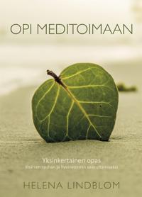 Opi meditoimaan: yksinkertainen opas sisäisen rauhan ja hyvinvoinnin saavuttamiseksi