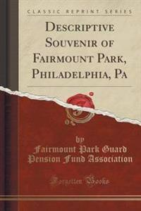Descriptive Souvenir of Fairmount Park, Philadelphia, Pa (Classic Reprint)