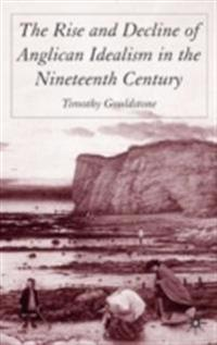 Rise and Decline of Anglican Idealism in the Nineteenth Century