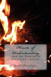 Hearts of Understanding: And the Demise of American Culture