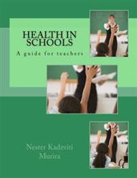 Health in Schools: A Guide for Teachers