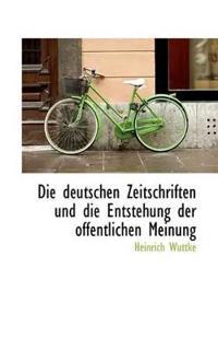 Die Deutschen Zeitschriften Und Die Entstehung Der Offentlichen Meinung