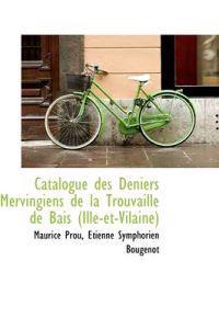 Catalogue Des Deniers M Rvingiens de La Trouvaille de Bais (Ille-Et-Vilaine)