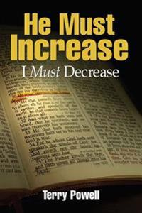 He Must Increase, I Must Decrease