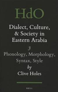 Dialect, Culture, and Society in Eastern Arabia, Volume III: Phonology, Morphology, Syntax, Style