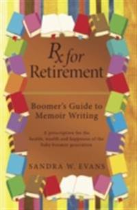 Rx for Retirement:  Boomer's Guide to Memoir Writing