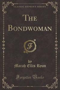 The Bondwoman (Classic Reprint)