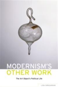 Modernisms Other Work: The Art Objects Political Life