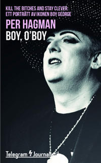 "Boy, O'Boy: ""Kill the bitches and stay clever"" : ett porträtt av ikonen Boy George"