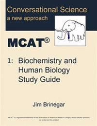 Conversational Science MCAT(R) Volume 1: Biochemistry and Human Biology Study Guide