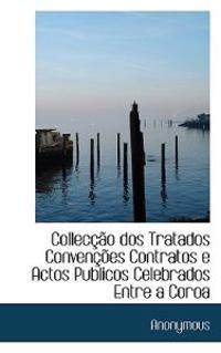 Collec O DOS Tratados Conven Es Contratos E Actos Publicos Celebrados Entre a Coroa