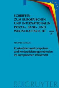 Konkretisierungskompetenz und Konkretisierungsmethoden im Europaischen Privatrecht
