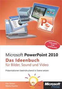 Microsoft PowerPoint 2010 - Das Ideenbuch fur Bilder, Sound und Video