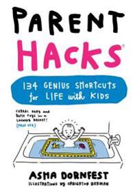 Parent Hacks: 134 Genius Shortcuts for Life with Kids
