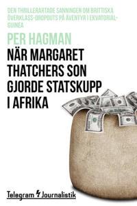 När Margaret Thatchers son gjorde statskupp i Afrika