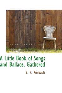 A Liitle Book of Songs and Ballaos, Gathered