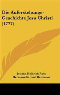 Die Auferstehungs-geschichte Jesu Christi