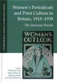 Women's Periodicals and Print Culture in Britain, 1918-1939: The Interwar Period