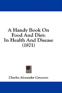 A Handy Book On Food And Diet: In Health And Disease (1871)