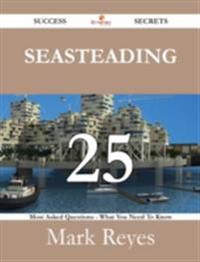 Seasteading 25 Success Secrets - 25 Most Asked Questions On Seasteading - What You Need To Know