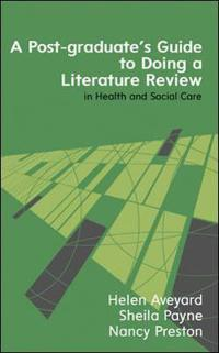 A Post-Graduate's Guide to Doing a Literature Review in Health and Social Care