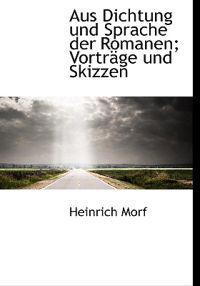 Aus Dichtung Und Sprache Der Romanen; Vortrage Und Skizzen