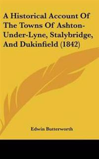 A Historical Account of the Towns of Ashton-under-lyne, Stalybridge, and Dukinfield