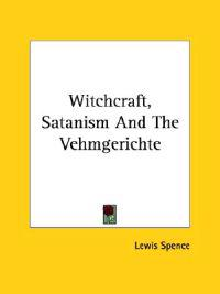 Witchcraft, Satanism and the Vehmgerichte
