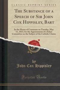 The Substance of a Speech of Sir John Cox Hippisley, Bart