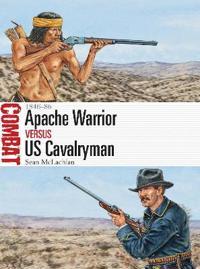 Apache Warrior Vs Us Cavalryman: 1846-86