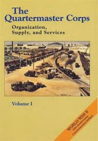 The Quartermaster Corps: Organization, Supply, and Services - Volume II