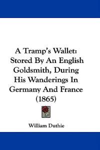 A Tramp's Wallet: Stored By An English Goldsmith During His Wanderings In Germany And France (1865)
