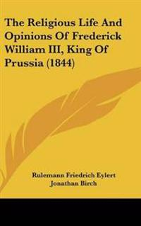 The Religious Life and Opinions of Frederick William III, King of Prussia