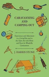 Caravanning and Camping-Out - Experiences and Adventures in a Living-Van and in the Open Air With Hints and Facts for Would-Be Caravanners.