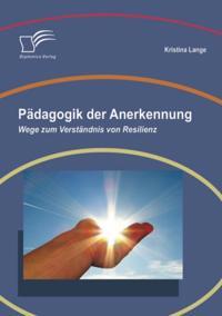 Padagogik der Anerkennung: Wege zum Verstandnis von Resilienz