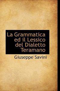 La Grammatica Ed Il Lessico del Dialetto Teramano