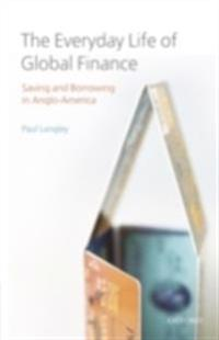 Everyday Life of Global Finance: Saving and Borrowing in Anglo-America
