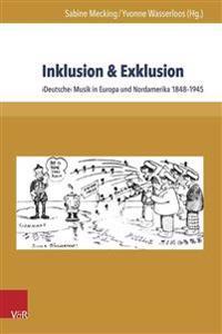 Inklusion & Exklusion: Deutsche Musik in Europa Und Nordamerika 1848-1945