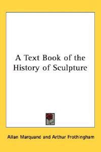 A Text Book of the History of Sculpture