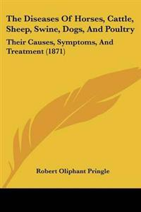 The Diseases of Horses, Cattle, Sheep, Swine, Dogs, and Poultry