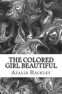 The Colored Girl Beautiful: (Azalia Hackley Classics Collection)