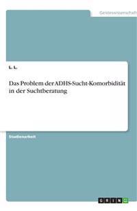 Das Problem der ADHS-Sucht-Komorbidität in der Suchtberatung