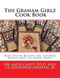 The Graham Girlz Cook Book: Deep South Recipes the Colonel Would Love to Know about