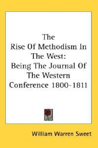 The Rise Of Methodism In The West: Being The Journal Of The Western Conference 1800-1811