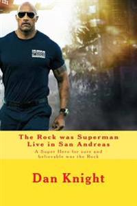 The Rock Was Superman Live in San Andreas: A Super Hero for Sure and Believable Was the Rock